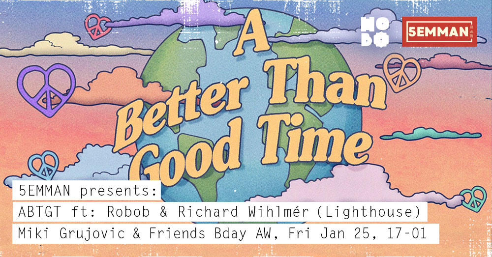 A better Than Good Time, + Miki Grujovic & Friends B-day AW