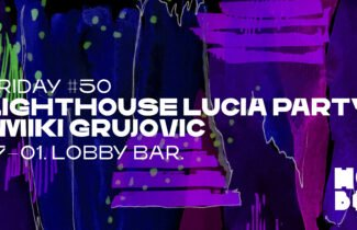 Lighthouse Luciaparty + Miki Grujovic